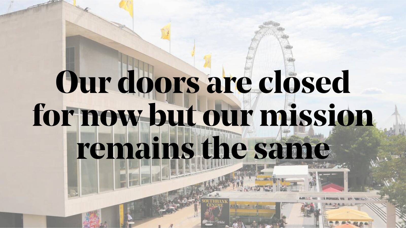 Our doors are closed for now but our mission remains the same